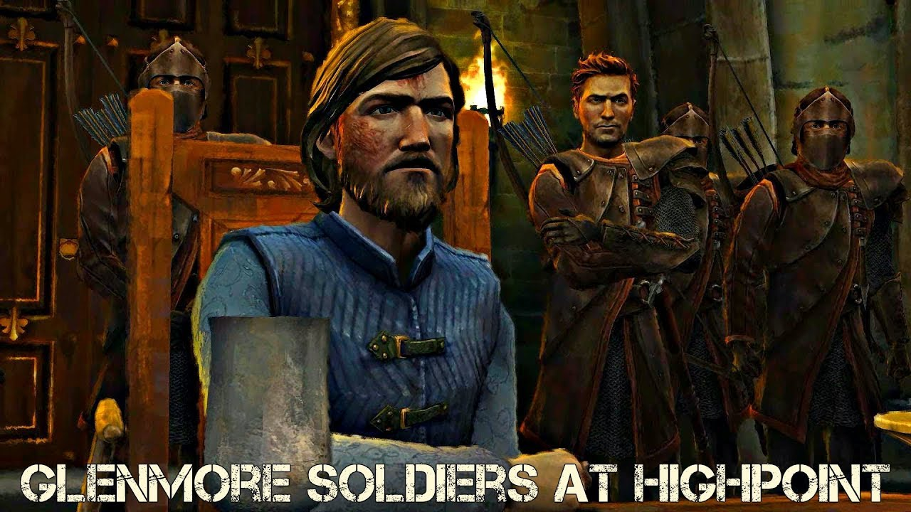 Game Of Thrones Telltale Episode 4 Bring Glenmore Soldiers To Highpoint Youtube
