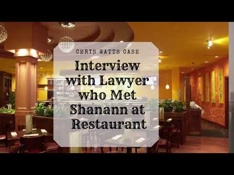 Chris Watts Case Interview with Attorney Who Met Shanann at Restaurant