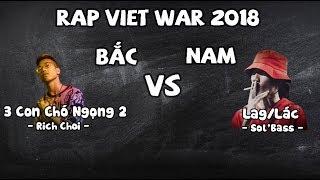 『Đại Chiến Bắc Nam 2018』3 Con Ch* Ngọng 2 - Rich Choi & Lác/Lag - Sol'Bass