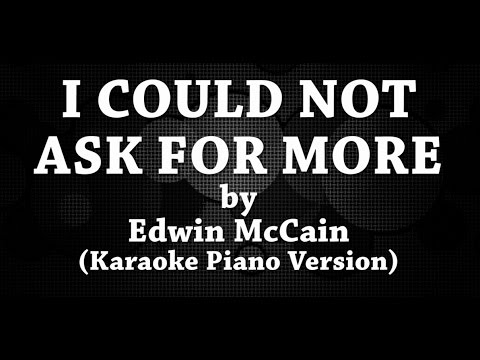 I Could Not Ask For More (Karaoke Piano Version) by Edwin McCain