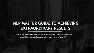 NLP Master Guide to Achieving Extraordinary Results - Intro Tutorial