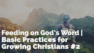 Feeding on God's Word | Basic Practices for Growing Christians #2