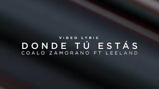 Donde Tú Estás - Coalo Zamorano Ft Leeland (Video lyric)