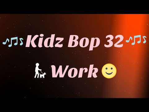 Kidz Bop 32-Work (Lyrics)
