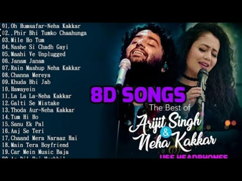 8D Audio   Arijit Singh   Neha Kakkar   All time blockbuster songs of  Arijit and neha in 8D sound