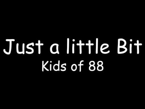 Just a little bit - kids of 88 lyrics