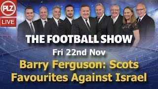 Barry Ferguson: Scotland Are Favourites Against Israel - The Football Show - Fri 22nd Nov 2019.