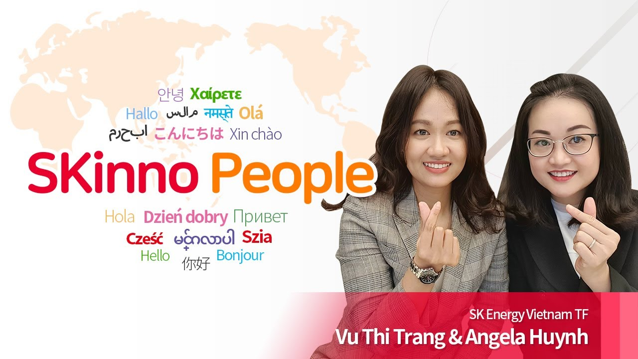 [SKinno People] Vu Thi Trang & Angela Huynh, SK Energy Vietnam TF (EN/中/VI)