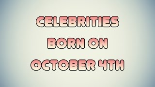 Celebrities born on October 4th