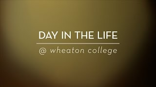 A Day in the Life at Wheaton College