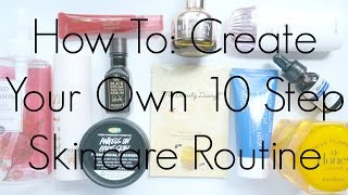 How To: Create Your Own 10 Step Skincare Routine