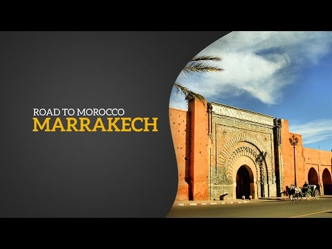 Road To Morocco - Marrakech city of culture