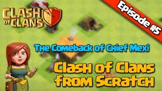 Clash of Clans from Scratch - Episode #5 - The Comeback of Chief Mexi