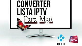 Como Converter uma lista iptv em M3u (SMART TV/KODI)