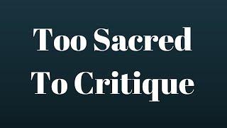 Too Sacred To Critique