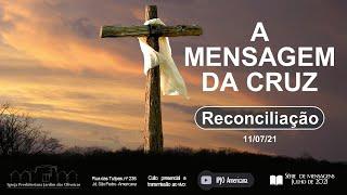 A MENSAGEM DA CRUZ - Reconciliação: 11/07/21