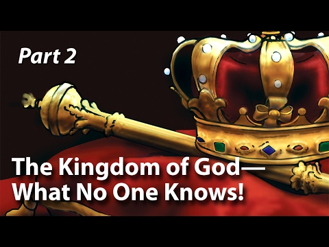 The Kingdom of God—What No One Knows! (Part 2)