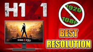 BEST RESOLUTION TO PLAY H1Z1 KOTK | 2017 UPDATE