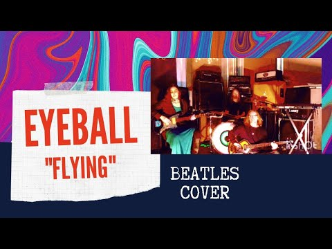 EYEBALL - Flying (BEATLES Cover)