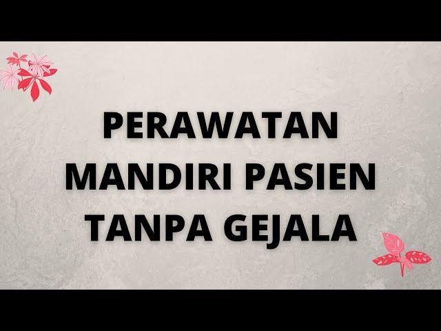 PERAWATAN MANDIRI COVID 19 PASIEN TANPA GEJALA