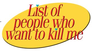 List of people who want to kill me