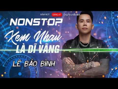 Nonstop 2019 Xem Nhau Là Dĩ Vãng Remix - Lê Bảo Bình | Remix Hay Nhất - Nonstop Việt Mix 2019