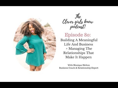 Building A Meaningful Life & Business and Managing The Relationships That Make It Happen