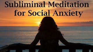 3 Hours Social Anxiety Subliminal Meditation - Overcome Fear of People