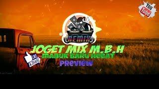 Lagu Remix M.B.H 2017 ll MABUK BARU HEBAT PREVIEW ll Performance mixing