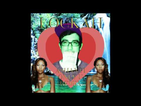 Ashanti - Only You (Lockah Remix)