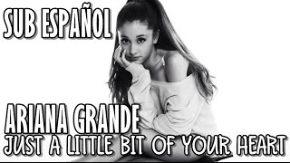 Ariana Grande - Just A Little Bit Of Your Heart ( Sub Español )