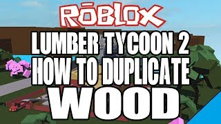New Wood Dupe : Lumber Tycoon 2 : RoBlox