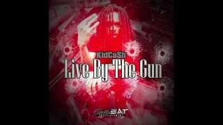 Kid Cash - Live By The Gun . (prod by the CrankShop)