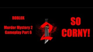 SO CORNY! Roblox Murder Mystery 2 Gameplay Partie 6 w/ Amis