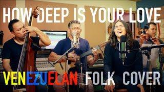 How Deep is Your Love - Venezuelan Folk Cover
