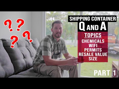 Shipping Container Home Q & A: Chemicals, WiFi, Permits, Resale Value, Size