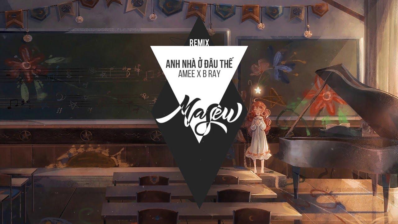 Anh Nhà Ở Đâu Thế – AMEE x B RAY ( Masew Remix )
