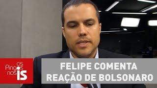 Felipe comenta reação de Bolsonaro à Folha e questão do patrimônio