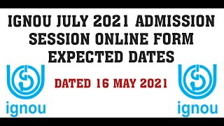 IGNOU JULY 2021 ADMISSION SESSION ONLINE FORM EXPECTED DATES DATED 16 MAY 2021