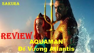 REVIEW PHIM AQUAMAN || ĐẾ VƯƠNG ATLANTIS || SAKURA REVIEW