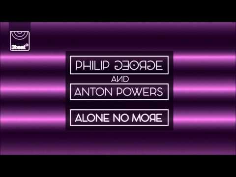 Philip George & Anton Powers - Alone No More (Danny Bond Remix)