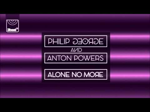 Philip George & Anton Powers - Alone No More (Danny Bond Remix)