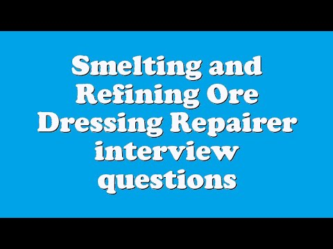 Smelting and Refining Ore Dressing Repairer interview questions