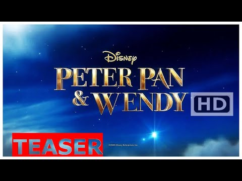 Peter Pan & Wendy – Disney Live-action adaptation Adventure, Fantasy TEASER Trailer – 2021
