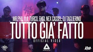 MR.PHIL ft. IL TURCO, ENSI, NEX CASSEL, DJ TAGLIERINO - TUTTO GIA' FATTO (OFFICIAL VIDEO)