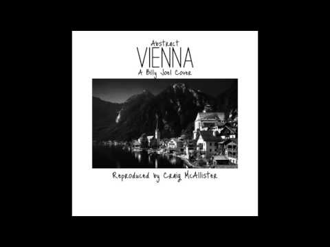 Abstract - Vienna (Billy Joel Cover) Reproduced by Craig McAllister