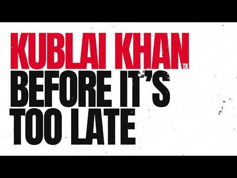 Kublai Khan TX - Before It's Too Late