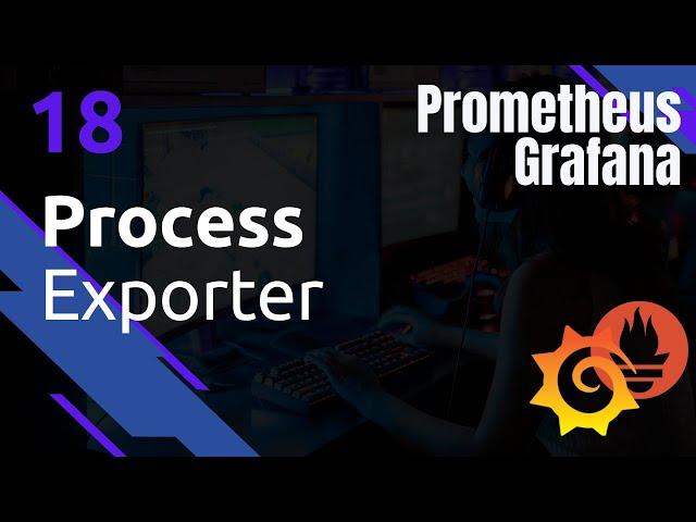 PROMETHEUS - 18. PROCESS EXPORTER