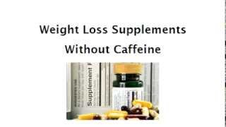 Weight Loss Supplements Without Caffeine
