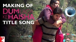 Making of the Title Song - Dum Laga Ke Haisha